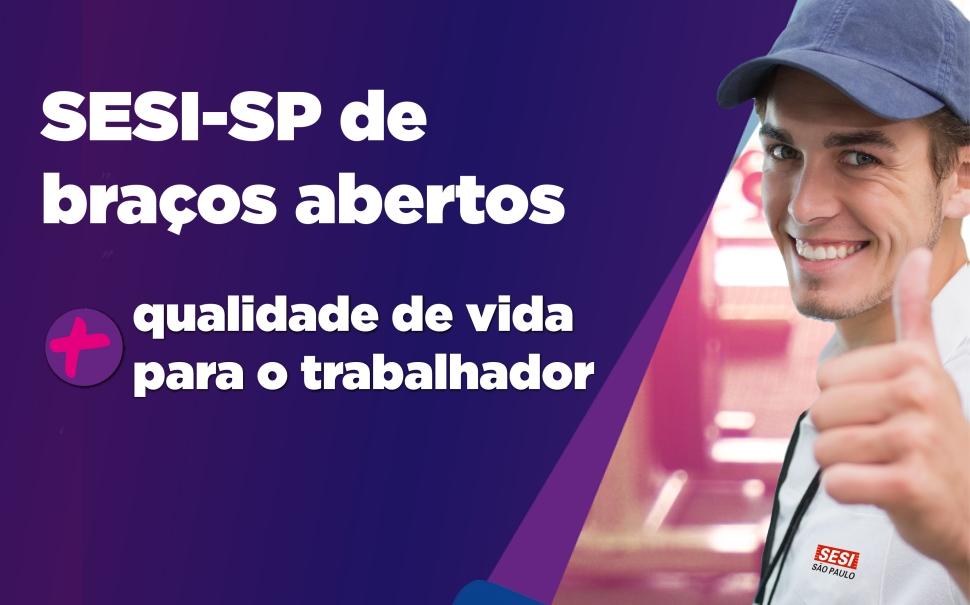 SESI-SP de braços abertos em homenagem ao Dia Internacional do Trabalhador