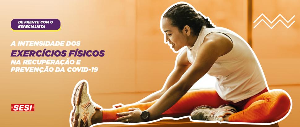 A intensidade dos exercícios físicos na recuperação e prevenção da COVID-19