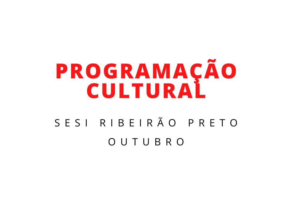 Confira a programação cultural do Sesi Ribeirão Preto em outubro