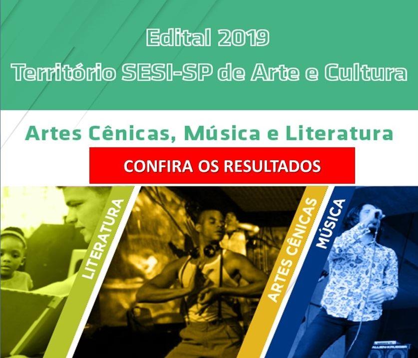 CONFIRA OS SELECIONADOS DO EDITAL TERRITÓRIO SESI-SP DE ARTE E CULTURA - 2019