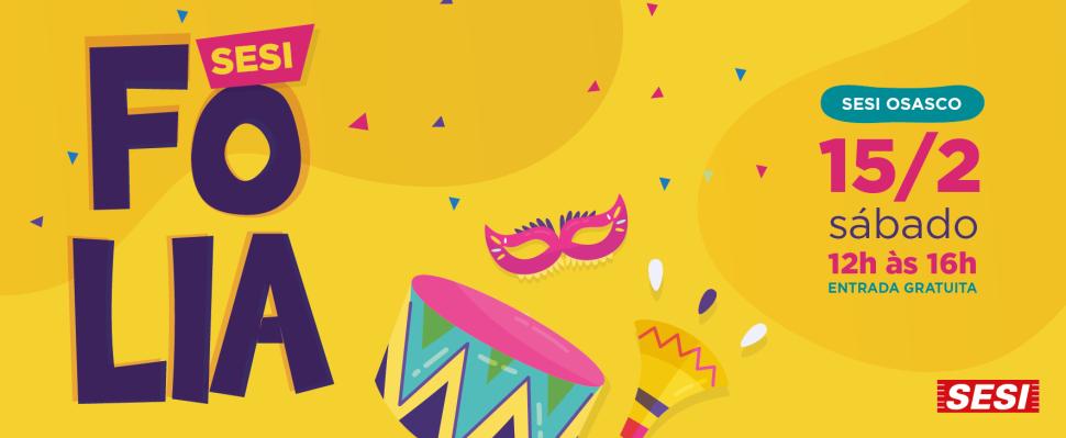 VEM AÍ O SESI FOLIA! Vem curtir o Carnaval aqui no SESI Osasco!