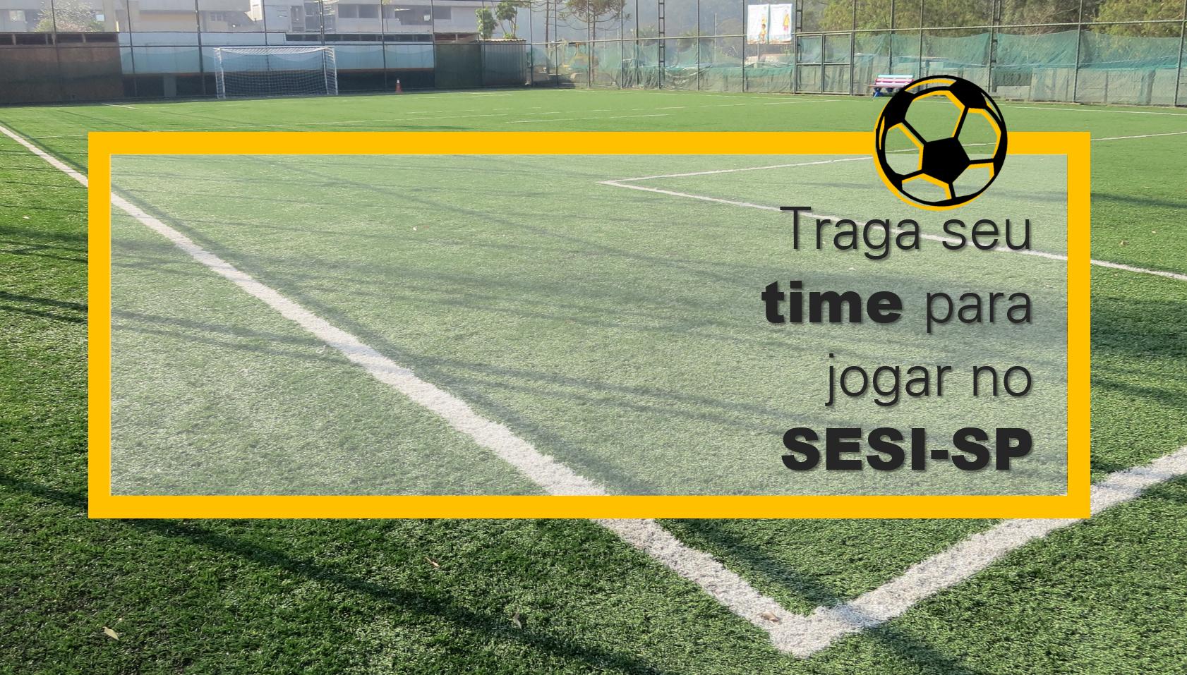 50534033d0 Traga seu time para jogar no Campo Society do SESI São Bernardo