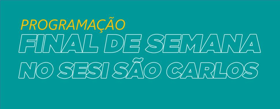 Programação especial do fim de semana no Sesi São Carlos