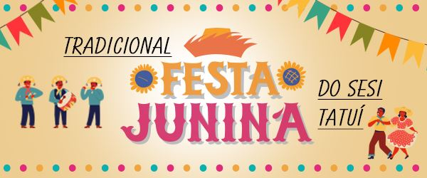 Venha para a Festa Junina do SESI Tatuí