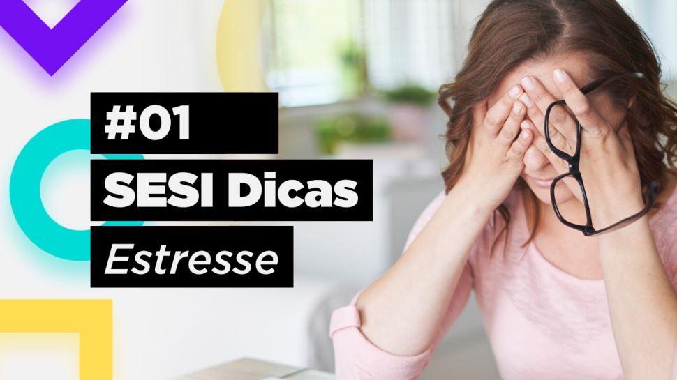 SESI Dicas #01 - Estresse