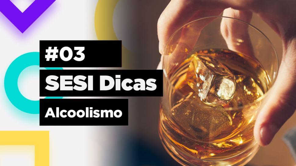 SESI Dicas 03 - Alcoolismo