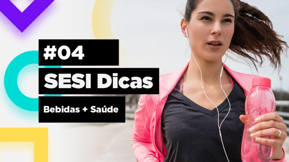 SESI Dicas 04 - Bebida + Saúde