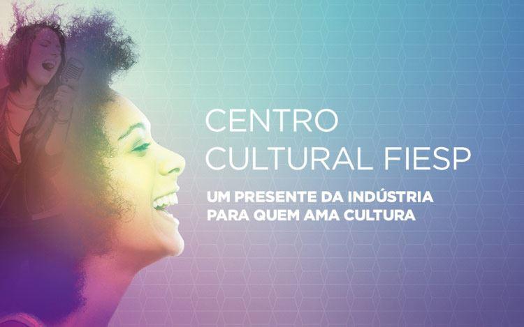 Acesse e confira a programação do Centro Cultural Fiesp