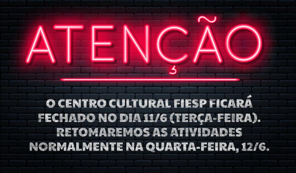 Centro Cultural Fiesp ficará fechado nesta terça-feira, 11 de junho