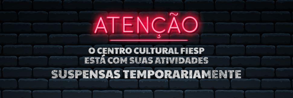 Centro Cultural Fiesp suspende atividades temporariamente