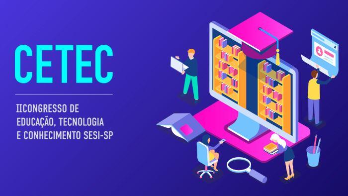 Inscrições gratuitas para o II Congresso de Educação, Tecnologia e Conhecimento SESI-SP