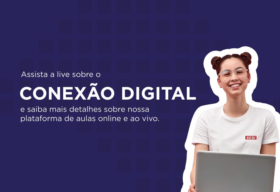 Clique aqui e acesse a live sobre o Conexão Digital