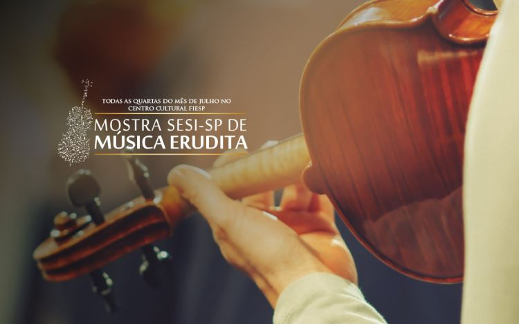 Nas quartas de julho, Centro Cultural FIESP recebe a Mostra SESI-SP de Música Erudita