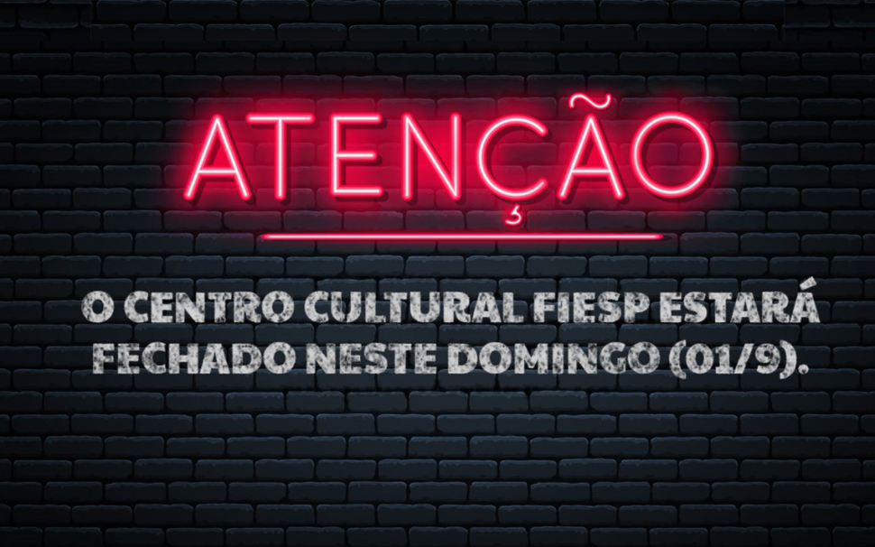 Atenção: Centro Cultural FIESP fechado no dia 1/9