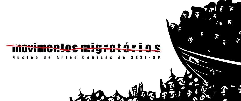 Movimentos Migratórios é temática de temporada de espetáculos dos Núcleos De Artes Cênicas do SESI-SP