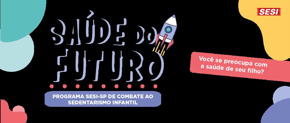 SAÚDE DO FUTURO: Programa SESI-SP de Combate ao Sedentarismo Infantil
