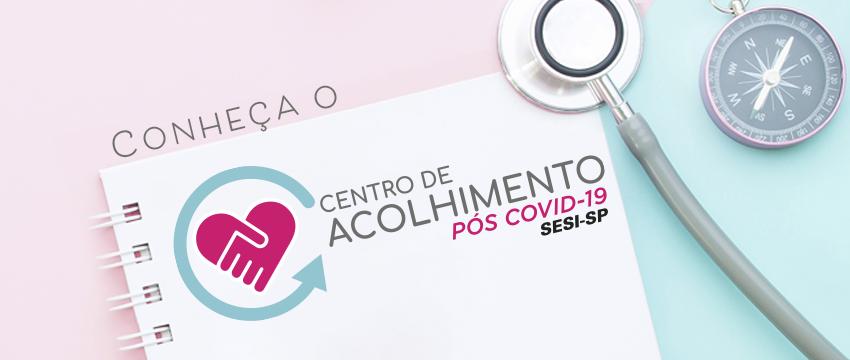 CENTRO DE ACOLHIMENTO PÓS-COVID SESI-SP É INAUGURADO EM SP